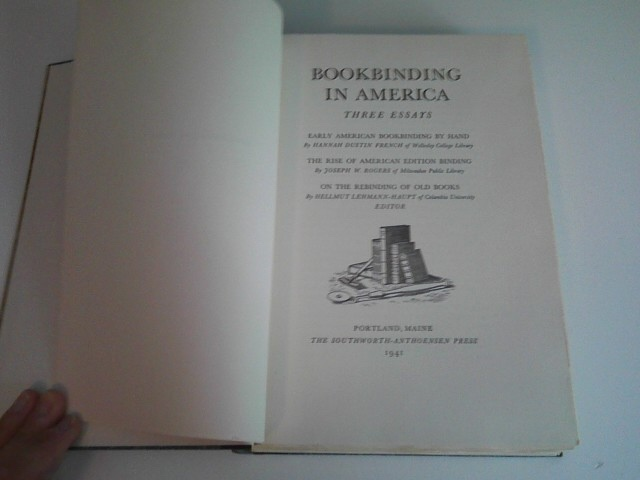 Image for BOOKBINDING IN AMERICA: THREE ESSAYS Early American Bookbinding by Hand  / The Rise of American Edition Binding / On the Rebinding of Old Books