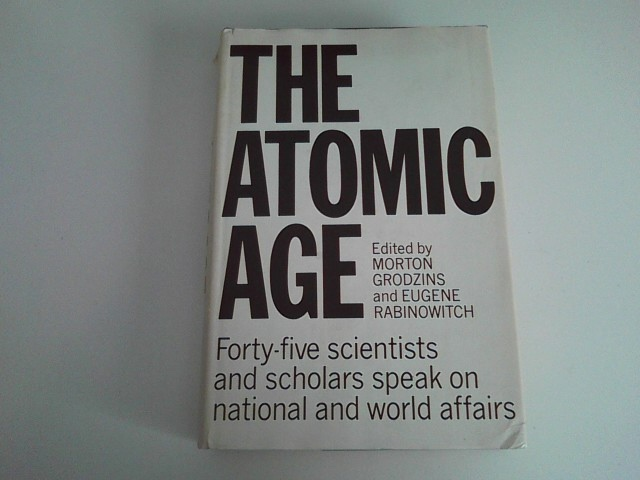 Image for THE ATOMIC AGE Forty-Five Scientists and Scholars Speak on National and World Affairs