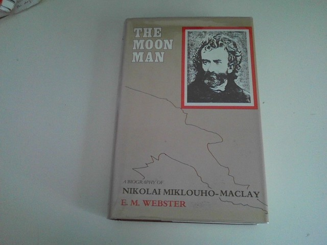 Image for THE MOON MAN A Biography of Nikolai Miklouho-Maclay