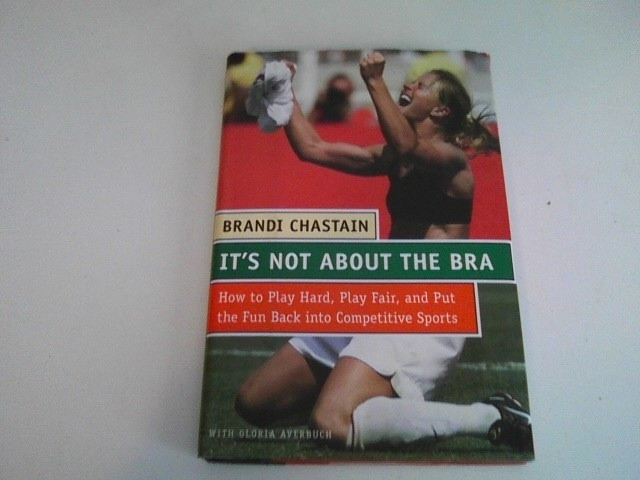 Image for IT'S NOT ABOUT THE BRA How to Play Hard, Play Fair, and Put the Fun Back into Competetive Sports
