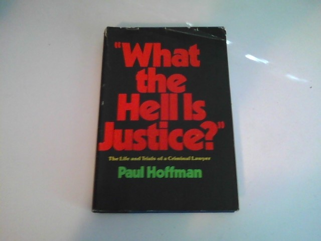Image for WHAT THE HELL IS JUSTICE? The Life and Trials of a Criminal Lawyer