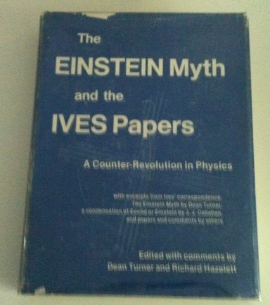 Image for The Einstein Myth and the Ives Papers  A Counter-Revolution in Physics with excerpts from Ives' correspondence, the Einstein Myth by Dean Turner, a condensation of Euclid or Einstein by J. J. Callahan, and papers and comments by others