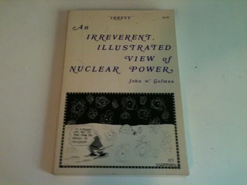 Image for IRREVY An Irreverent, Illustrated View of Nuclear Power : A collection of Talks From Blunderland to Seabrook IV