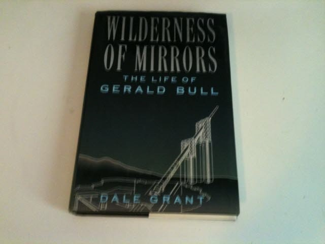 Image for WILDERNESS OF MIRRORS The Life of Gerald Bull