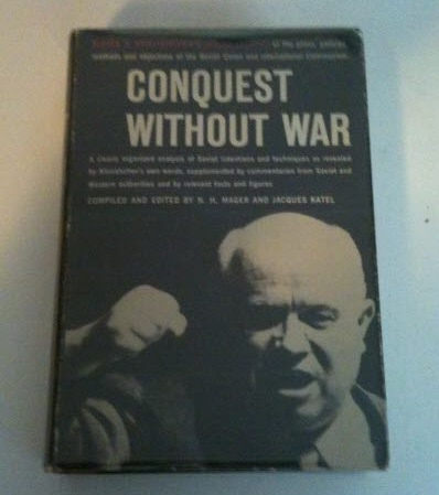 Image for CONQUEST WITHOUT WAR A Clearly Organized Analysis of Soviet Intentions and Techniques as revealed by Khrushchev's own Words, supplemented by Commentaries from Soviet and Western Authorities and by Relevant Facts and Figures