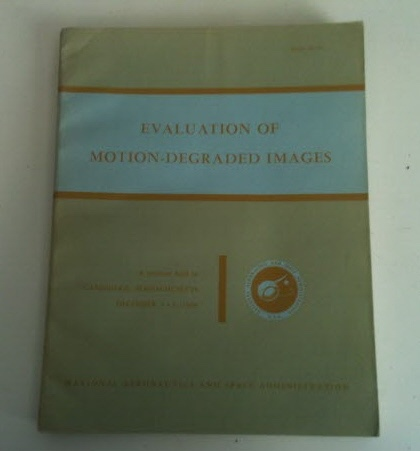 Image for Evaluation of Motion-Degraded Images The Proceedings of a Seminar held in Cambridge, Massachusetts, December 3-5, 1968, and sponsored by the NASA Electronics Research Center