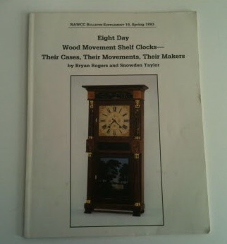 Image for Eight Day Wood Movement Shelf clocks - Their Cases, Their Movements, Their Makers