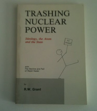 Image for Trashing Nuclear Power Ideology, the Atom and the State (with the Decline and Fall of Ralph Nader)