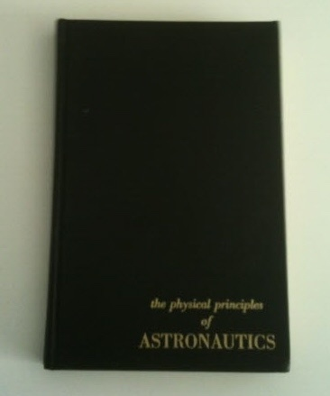 Image for The Physical Principles of Astronautics Fundamentals of dynamical Astronomy and Space Flight