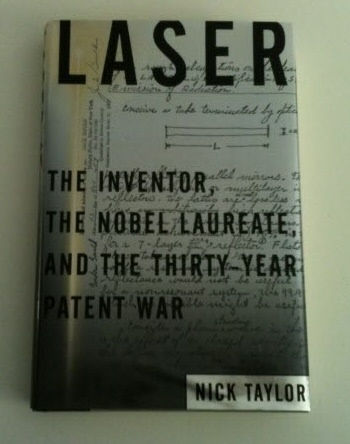 Image for Laser The Inventor, The Nobel Laureate, and the Thirty-Year Patent War