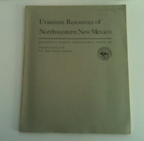 Image for Uranium Resources Of Northwestern New Mexico A Description of the Stratigraphic and Structural Relations of the Various Types of Uranium Deposits in one of the World's great Uranium-Producing Regions