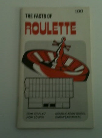 Image for The Facts of Roulette An Introduction to the Game of Roulette as Played in Legal Casinos Throughout the World