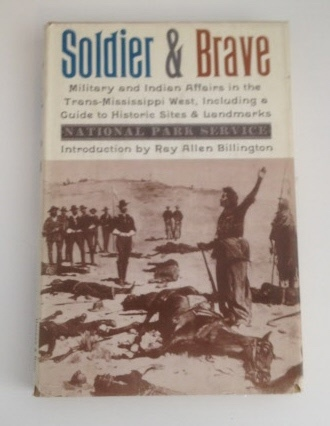 Image for Soldier & Brave Military and Indian Affairs in the Trans-Mississippi West, Including a Guide to Historic Sites & Landmarks