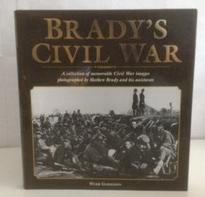 Image for Brady's Civil War A Collection of Memorable Civil War Images Photographed by Mathew Brady and his Assistants