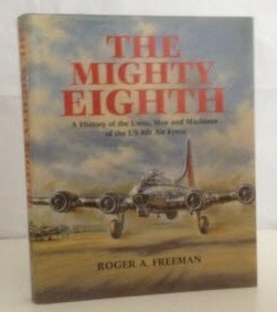 Image for The Mighty Eighth A History of the Units, Men and Machines of the US 8th Air Force