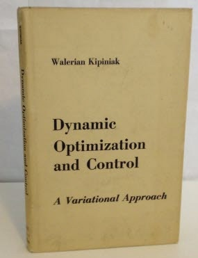 Image for Dynamic Optimization and Control  A Variational Approach