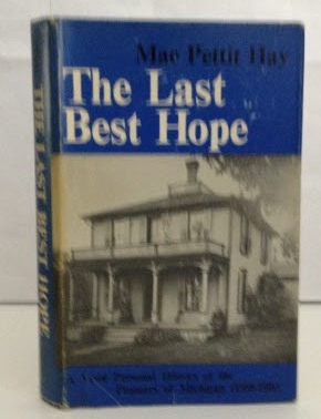 Image for The Last Best Hope A Vivid Personal History of the Pioneers of Michigan (1508-1918)