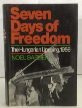 Image for Seven Days of Freedom The Hungarian Uprising, 1956