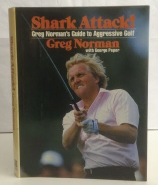 Image for Shark Attack! Greg Norman's Guide to Aggressive Golf