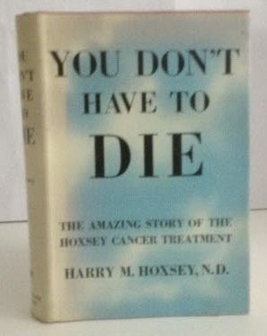 Image for You Don't Have to Die The Amazing Story of the Hoxsey Cancer Treatment