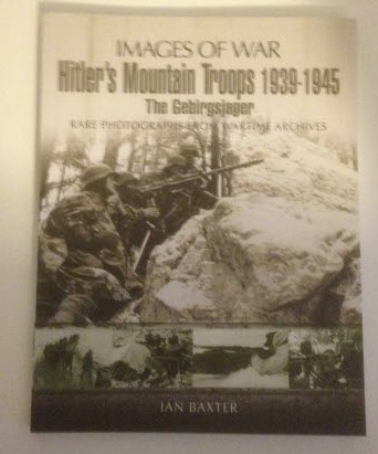 Image for Hitler's Mountain Troops 1939-1945 The Gebirgsjager Rare Photographs from Wartime Archives