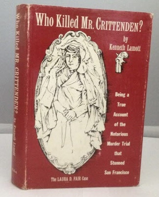 Image for Who Kills Mr. Crittenden? Being a True Account of the Notorious Murder Trial that Stunned San Francisco - The Laura D. Fair Case