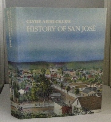 Image for Clyde Arbuckle's History of San Jose Chronicling San Jose's Founding as California's earliest Pueblo in 1777....
