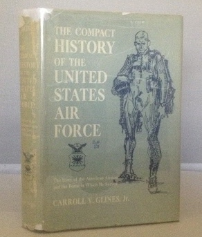 Image for The Compact History of the United States Air Force The Story of the American Airman and the Force in Which he Serves