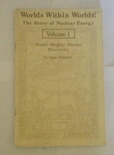 Image for Worlds Within Worlds: The Story of Nuclear Energy Volume 1: Atomic Weights - Energy - Electricity