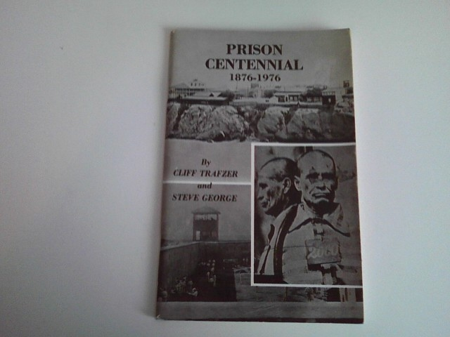 Image for PRISON CENTENNIAL 1876-1976 A Pictorial History of the Arizona Territorial Prison at Yuma