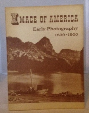 Image for Images of America Early Photography 1839-1900 An Exhibit Held in the Library of Congress, Washington D.C. - Opened on February 8, 1957
