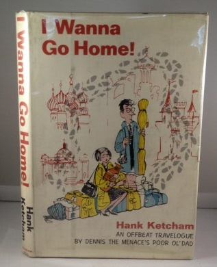 Image for I Wanna Go Home!  An Offbeat Travelogue by Dennis the Menace's Poor Ol' Dad