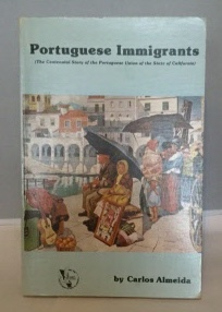 Image for Portuguese Immigrants The Centennial Story of the Portuguese Union of the State of California
