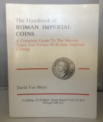 Image for The Handbook Of Roman Imperial Coins A Complete Guide to the History, Types and Values of Roman Imperial Coinage