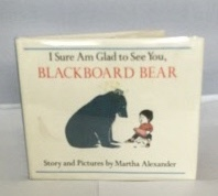 Image for I Sure Am Glad to See You, Blackboard Bear