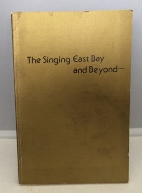 Image for The Singing East Bay And Beyond Fifty Years of the Poets' Dinner 1927-1976