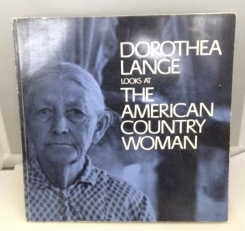 Image for Dorothea Lange Looks At The American Country Woman A Photographic Essay