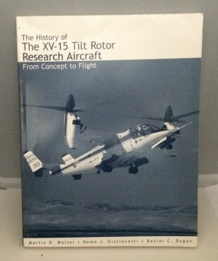 Image for The History Of The Xv-15 Tilt Rotor Research Aircraft From Concept to Flight (Monographs in Aerospace History #17)