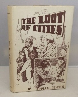 Image for The Loot of Cities Being the Adventures of a Millionaire in Search of Joy. A Fantasia.