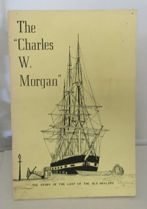 Image for The Charles W. Morgan The Story of the Last of the Old Whalers