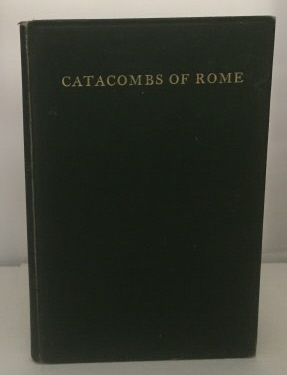 Image for The Catacombs Of Rome And a History of the Tombs of the Apostles Peter and Paul