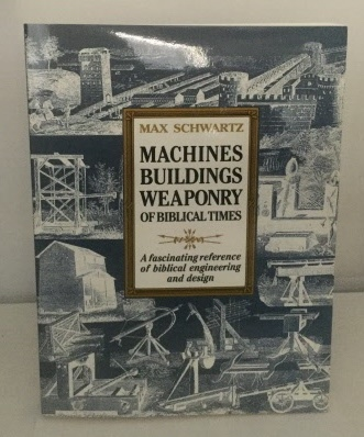 Image for Machines Buildings Weaponry Of Biblical Times A Fascinating Reference of Biblical Times