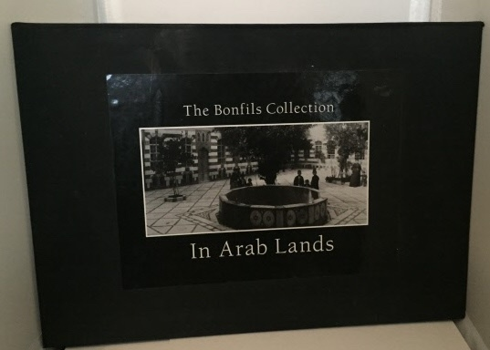 Image for In Arab Lands The Bonfils Collection of the University of Pennsylvania Museum