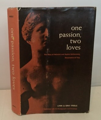 Image for One Passion, Two Loves The Story of Heinrich and Sophia Schliemann, Discoverers of Troy