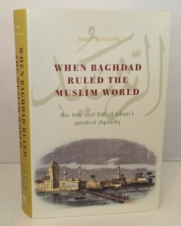 Image for When Baghdad Ruled The Muslim World The Rise and Fall of Islam's Greatest Dynasty