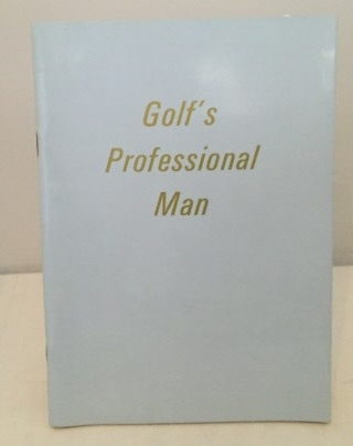 Image for Golf's Professional Man Qualifications, Standard of Service, What is Expected of Him, What He Has a Right to Expect