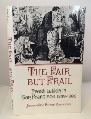 Image for The Fair But Frail Prostitution in San Francisco 1849-1900