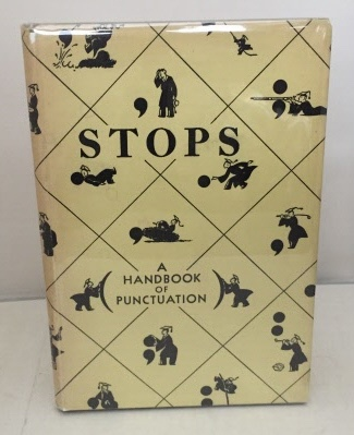Image for Stops A Handbook for Those Who Know Their Punctuation and for Those Who Aren't Quite Sure