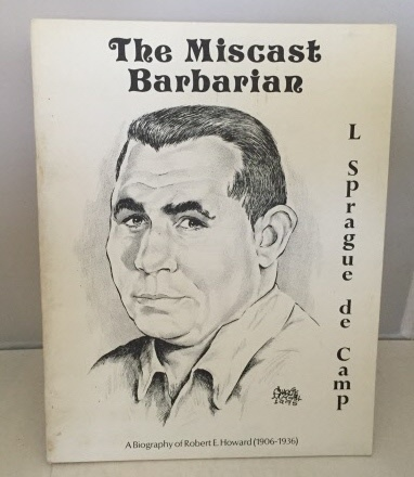 Image for The Miscast Barbarian A Biography of Robert E. Howard (1906-1936)