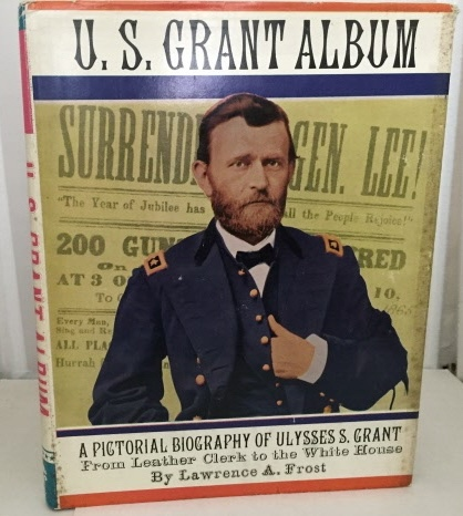 Image for U. S. Grant Album A Pictorial Biography of Ulysses S. Grant : from Leather Clerk to the White House